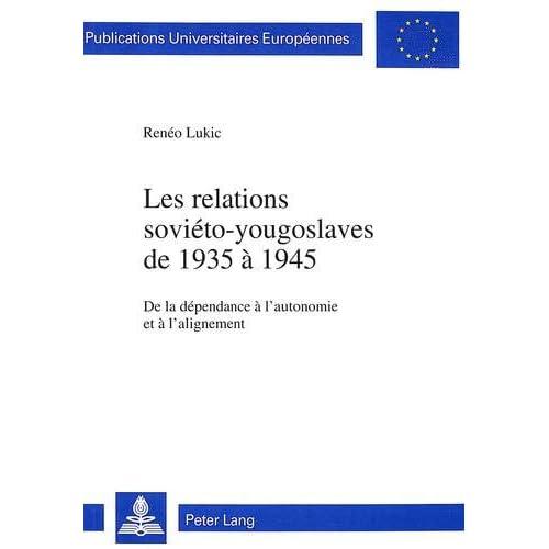 Les relations soviéto-yougoslaves de 1935 à 1945: De la dépendance à l'autonomie et à l'alignement