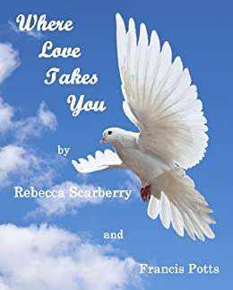 Where Love Takes You (Book 2) by [Scarberry, Rebecca, Potts, Francis]