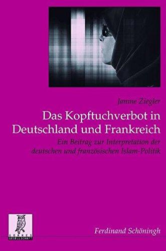 Das Kopftuchverbot in Deutschland und Frankreich. Ein Beitrag zur Interpretation der deutschne und französischen Islam-Politik (Politik u.Komm.wiss.Veröf.d.Görres-G., Band 30)