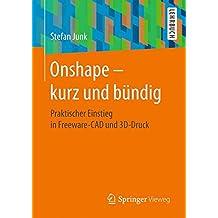 Onshape - kurz und bündig: Praktischer Einstieg in Freeware-CAD und 3D-Druck