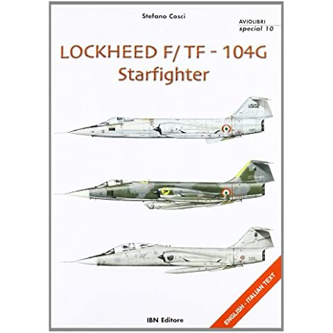 Lockheed F/104G Starfighter. Ediz. italiana e inglese (Icaro moderno. Professionale e storica)