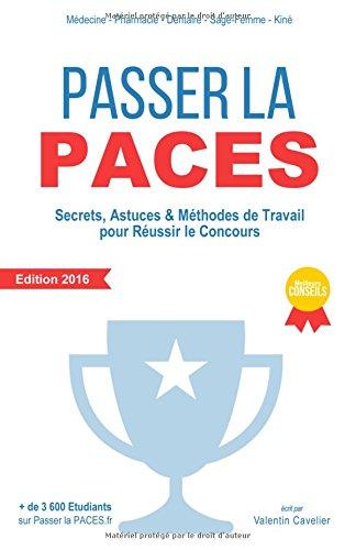 Passer la PACES: Secrets, Astuces & Méthodes de Travail pour Réussir le Concours - Edition 2016