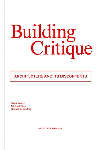 Building Critique Architecture And Its Discontent