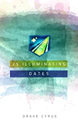 25 Illuminating Dates (Dating Ideas for the Modern Dater Book 14) (English Edition)