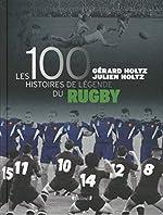 100 Histoires de Légende du Rugby de Julien HOLTZ