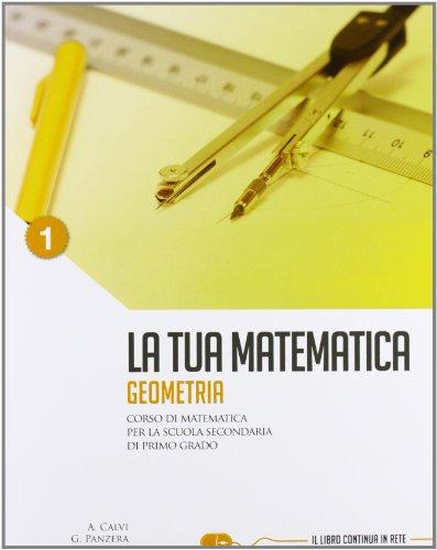 La tua matematica. Geometria. Con espansione online. Per la Scuola media: 1