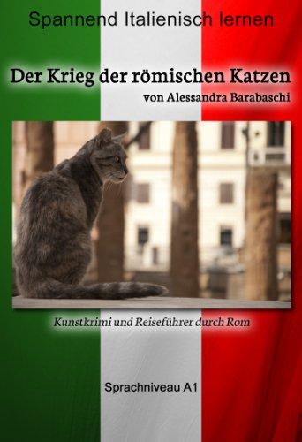 Der Krieg der römischen Katzen - Sprachkurs Italienisch-Deutsch A1: Spannender Lernkrimi und Reiseführer durch Rom (Italian Edition)
