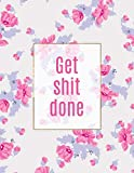 Get Shit Done: Academic Planner Aug 2018 - July 2019 || Weekly View || To Do Lists, Goal-Setting, Class Schedules + More (Motivational Planner)