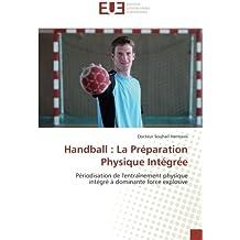 Handball : La Préparation Physique Intégrée: Périodisation de l'entraînement physique intégré à dominante force explosive