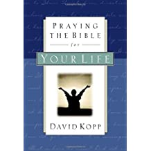 Praying the Bible for Your Life by David Kopp (1999-08-17)