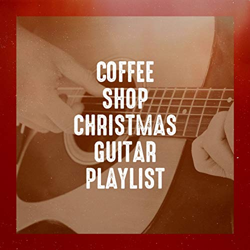 Coffee Shop Christmas Guitar Playlist