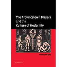 The Provincetown Players and the Culture of Modernity (Cambridge Studies in American Theatre and Drama) by Brenda Murphy (2009-11-05)