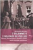 I dilemmi e i silenzi di Pio XII. Vaticano, seconda guerra mondiale e shoah