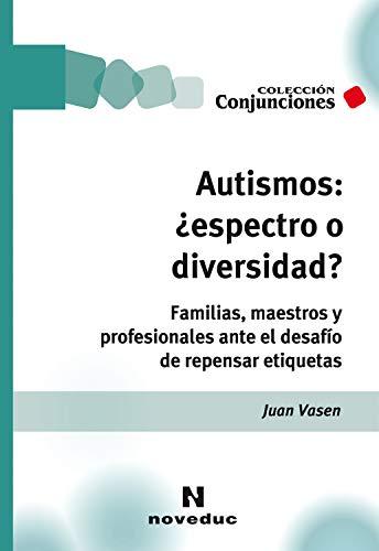 Autismos: ¿espectro o diversidad?: Familias, maestros y profesionales ante el desafío de repensar etiquetas (Conjunciones nº 36) (Spanish Edition)