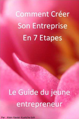 Comment Créer Son Entreprise en 7 Étapes? Le guide par Alain Xavier Kuetche Soh