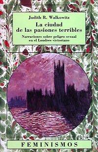 La ciudad de las pasiones terribles: Narraciones sobre peligro sexual en el Londres victoriano (Feminismos)