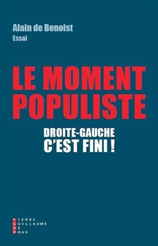 Droite-gauche, c'est fini ! : Le moment populiste ~ Alain de Benoist