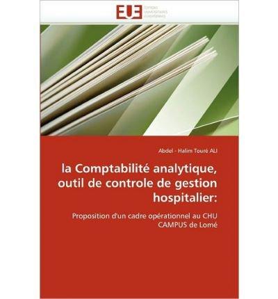 (LA COMPTABILITE ANALYTIQUE, OUTIL DE CONTROLE DE GESTION HOSPITALIER) BY paperback (Author) paperback Published on (10 , 2010)