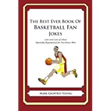 The Best Ever Book of Basketball Fan Jokes: Lots and Lots of Jokes Specially Repurposed for You-Know-Who by Mark Geoffrey Young (2011-12-19)