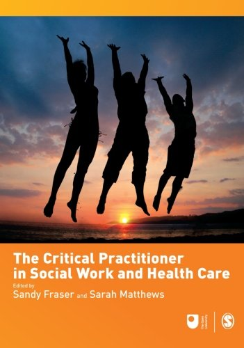 The Critical Practitioner in Social Work and Health Care (Published in association with The Open University)