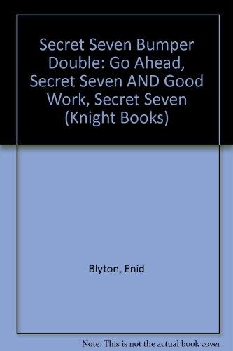 Go ahead, Secret Seven ; Good work, Secret Seven