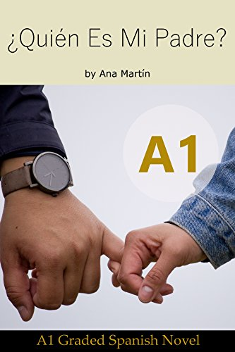 ¿Quién es mi Padre? Spanish A1 graded reader: Short Spanish story for beginners - suitable for Spanish learners at an A1 level. por Ana Martín