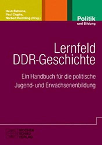 Lernfeld DDR-Geschichte: Ein Handbuch für die politische Jugend- und Erwachsenenbildung (Politik und Bildung, Band 51)