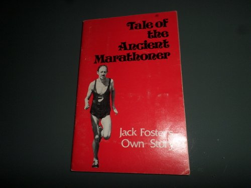 Foster Jack (Tale of the Ancient Marathoner: Jack Foster's Own Story (Runner's Monthly # 41))