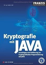 Kryptografie mit JAVA: Grundlagen und Einführung zur kryptografischen Programmierung mit JAVA