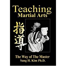 [(Teaching Martial Arts: The Way of the Master)] [Author: Sang H. Kim] published on (March, 2000)