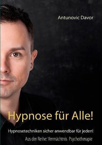 Hypnose für alle!: Hypnosetechniken sicher anwendbar für jeden! (Vermächtnis Psychotherapie)