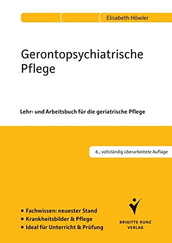 Gerontopsychiatrische Pflege: Lehr- und Arbeitsbuch für die geriatrische Pflege. Fachwissen: neuester Stand. Krankheitsbilder und Pflege. Ideal für Unterricht und Prüfung