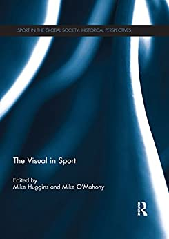 Descargar The Visual in Sport (Sport in the Global Society: Historical Perspectives) Epub