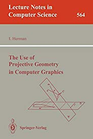 The Use of Projective Geometry in Computer Graphics: 564 (Lecture Notes in Computer Science)