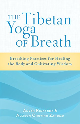 The Tibetan Yoga Of Breath: Breathing Practices for Healing the Body and Cultivating Wisdom por Allison Choying Zangmo