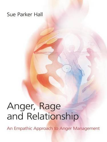 Anger, Rage and Relationship: An Empathic Approach to Anger Management