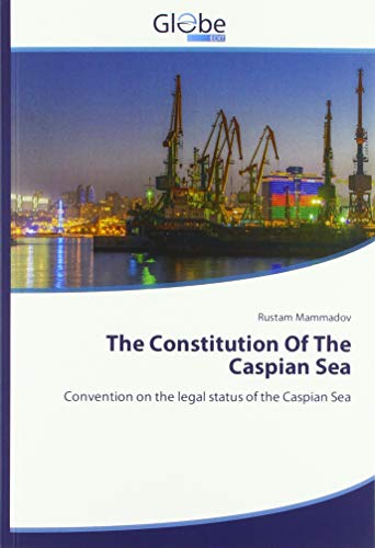 The Constitution Of The Caspian Sea: Convention on the legal status of the Caspian Sea