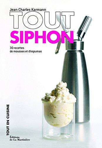 Tout siphon : 30 recettes de mousses et d'espumas par Jean-Charles Karmann