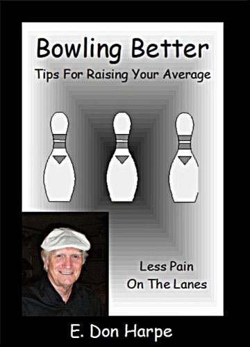 BOWLING BETTER: LESS PAIN ON THE LANES (English Edition) por E. Don Harpe