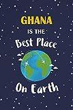 Ghana Is The Best Place On Earth: Ghana Souvenir Notebook