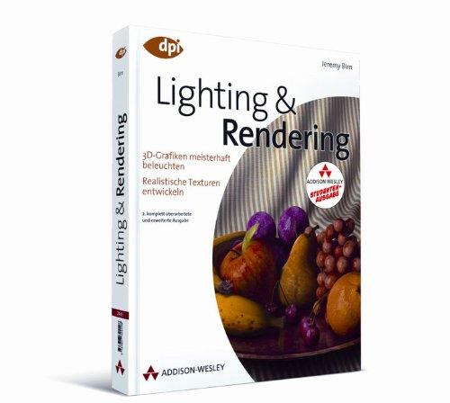 Lighting & Rendering: 3D-Grafiken meisterhaft beleuchten - Realistische Texturen entwickeln (DPI Grafik)