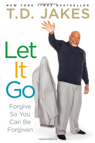 Let It Go: Forgive So You Can Be Forgiven por T. D. Jakes