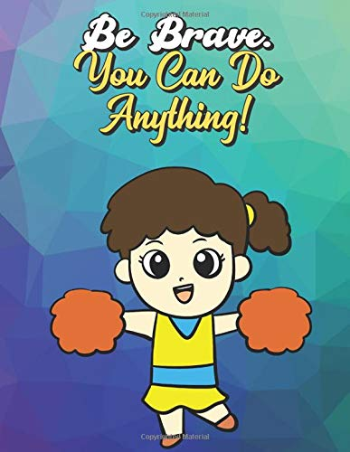 Be Brave You Can Do Anything: Girl Cheerleader with Pom Poms, Wide Ruled Lined Notebook for School Class Notes