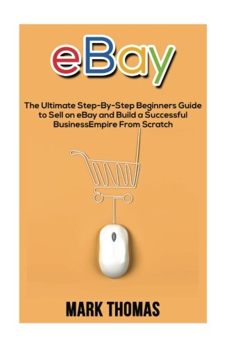 Pdf Download Ebay The Ultimate Step By Step Beginners Guide To Sell On Ebay And Build A Successful Business Empire From Scratch Ebay Ebay Selling Ebay Business Dropshipping Ebay Buying Online Business Full Online