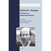 Michael L. Morgan: History and Moral Normativity (Library of Contemporary Jewish Philosophers)