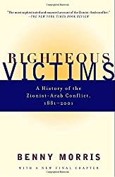 Righteous Victims: A History of the Zionist-Arab Conflict, 1881-1998: A History of the Zionist-Arab Conflict, 1881-1999