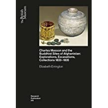 Charles Masson and the Buddhist Sites of Afghanistan: Explorations, Excavations, Collections 1832-1835 (British Museum Research Publications, Band 215)