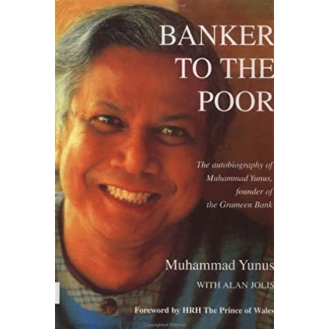 Banker to the Poor: The Autobiography of Muhammad Yunus, Founder of Grameen Bank by Muhammad Yunus (2001-05-24)