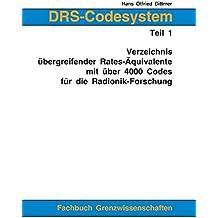 DRS-Codesystem Teil 1. Verzeichnis übergreifender Rates-Äquivalente mit über 4000 Codes für die Radionik-Forschung