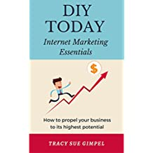 DIY Today: Internet Marketing Essentials: How to propel your business to its highest potential! (English Edition)